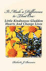 It Made a Difference to That One: Little Actions Can Gladden Hearts and Change Lives by Richard J Bauman (Paperback / softback, 2010)