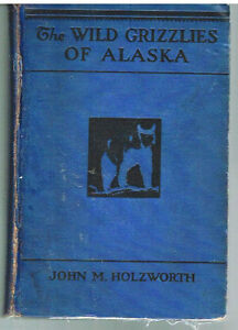 The-Wild-Grizzlies-of-Alaska-by-John-Holzworth-1930-1st-Ed-RareAntique-Book