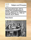 The Hypocritical Fast, with Its Design and Consequences. a Sermon, Preached on Wednesday Evening, February 21, 1781, in Norwich. by R. David. by Rees David (Paperback / softback, 2010)
