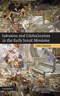 Salvation and Globalization in the Early Jesuit Missions by Luke Clossey (Hardback, 2008)