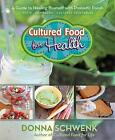 Cultured Food for Health: A Guide to Healing Yourself with Probiotic Foods: Kefir, Kombucha, Cultured Vegetables by Donna Schwenk (Paperback, 2015)