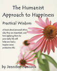 The Humanist Approach to Happiness: Practical Wisdom by Jennifer S Hancock (Paperback / softback, 2010)