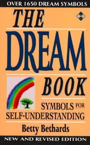 The Dream Book Symbols For Self Understanding By Betty Bethards