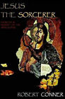 Jesus the Sorcerer: Exorcist and Prophet of the Apocalypse by Robert Conner (Paperback, 2006)
