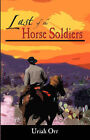 Last of the Horse Soldiers by Uriah Orr (Paperback / softback, 2006)