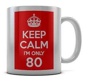 Keep Calm I'm Only 80 Mug Cup Gift Idea Present Birthday Coffee Tea