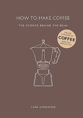 1 of 1 - NEW How to Make Coffee : The Science Behind the Bean by Lani Kingston