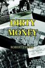 Dirty Money 9780595387625 by Robert J Perry Paperback