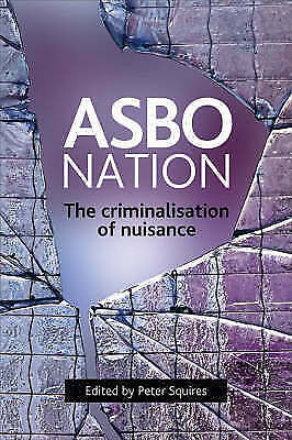 1 of 1 - ASBO Nation: The Criminalisation of Nuisance Peter Squires (Paperback, 2008)