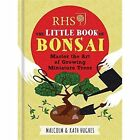 RHS the Little Book of Bonsai: Master the Art of Growing Miniature Trees by Kath Hughes, Malcolm Hughes (Hardback, 2016)