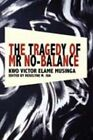 The Tragedy of Mr No Balance by Kwo Victor Elame Musinga (Paperback, 2008)