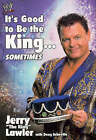 It's Good to be the King...: Sometimes by Jerry Lawler (Hardback, 2002)
