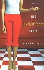 His Insignificant Other: A Novel Siplin, Karen V. HC DJ Free Ship