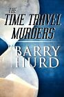 The Time Travel Murders by Barry Hurd (Paperback / softback, 2009)