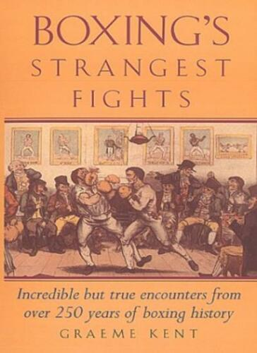 1 of 1 - Boxing's Strangest Fights: Incredible But True Encounters from Over 250 Years ,