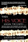 Then His Voice Shook the Earth: Mount Sinai, the Trumpet of God, and the Resurrection of the Dead in Christ by David W Lowe (Paperback / softback, 2012)