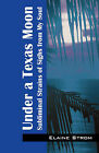 Under a Texas Moon: Subliminal Strains of Sighs from My Soul by Elaine Strom (Paperback / softback, 2008)