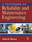 A Textbook of Reliability and Maintenance Engineering by Manna Alakesh (Paperback, 2013)