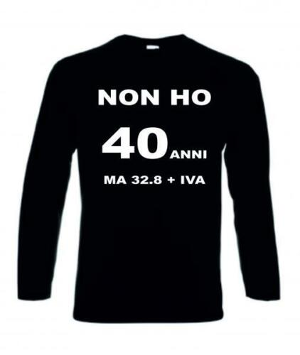 "IVA/"" ETA/' COMPLEANNO T-SHIRT MAGLIA MANICA LUNGA COTONE /""NON HO 40 ANNI MA 32.8"