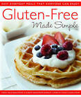 Gluten-Free Made Simple: Easy Everyday Meals That Everyone Can Enjoy by Marcia Schultz Dahlstrom, Carol Field Dahlstrom, Elizabeth Dahlstrom Burnley (Paperback, 2011)