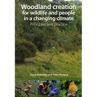 Woodland Creation for Wildlife and People in a Changing Climate Principles and Practice by Peter Buckley, David Blakesley (Paperback, 2010)