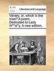 Variety, Or, Which Is the Man? a Poem. Dedicated to Lady W**sl*y. a New Edition. by Multiple Contributors (Paperback / softback, 2010)