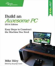 Build an Awesome PC, 2014 Edition : Easy Steps to Construct the Machine You...