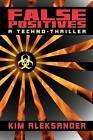 False Positives: A Techno-Thriller by Kim Aleksander (Paperback / softback, 2011)