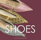Shoes: A Brief History by Lucy Johnston, Linda Woolley (Paperback, 2015)