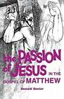 Passion of Jesus in the Gospel of Matthew by Donald Senior (Paperback, 1990)