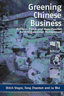 Greening Chinese Business: Barriers, Trends and Opportunities for Environmental Management by Fang Zhaoben, Lu Wei, Ulrich Steger, Wei Lu (Hardback, 2003)