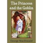 The Princess and the Goblin by George MacDonald (Paperback / softback, 2013)