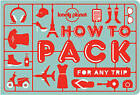 How to Pack for Any Trip by Lonely Planet (Paperback, 2016)