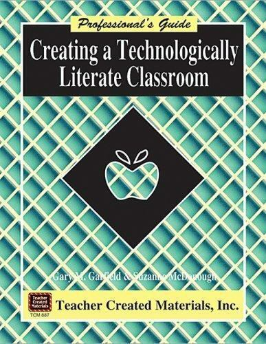 Creating a Technologically Literate Classroom A Professional's Guide Garfield,