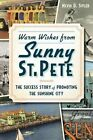 Warm Wishes from Sunny St. Pete: The Success Story of Promoting the Sunshine City by Nevin D Sitler (Paperback / softback, 2014)