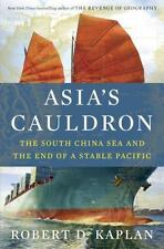 Asia's Cauldron : The South China Sea and the End of a Stable Pacific by Robert D. Kaplan (2014, Hardcover)