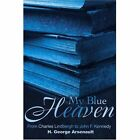 My Blue Heaven: From Charles Lindbergh to John F. Kennedy by H George Arsenault (Paperback / softback, 2001)