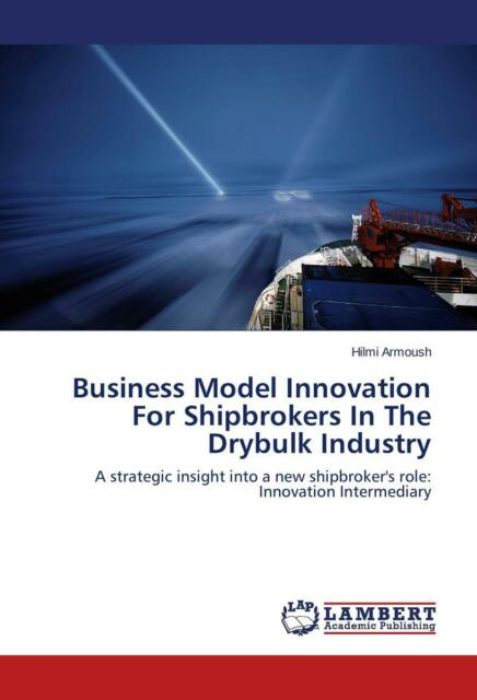 Business Model Innovation For Shipbrokers In The Drybulk Industry von Hilmi...