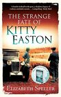 The Strange Fate of Kitty Easton von Elizabeth Speller (2012, Taschenbuch)
