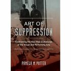 Art of Suppression: Confronting the Nazi Past in Histories of the Visual and Performing Arts by Pamela M. Potter (Hardback, 2016)