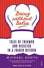 Doing without Delia: Tales of Triumph and Disaster in a French Kitchen by Michael Booth (Paperback, 2009)