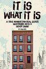 It Is What It Is: A True Manhattan Real Estate Nightmare with a Silver Lining by Colin Rath (Hardback, 2015)