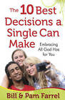 The 10 Best Decisions a Single Can Make: Embracing All God Has for You by Pam Farrel, Bill Farrel (Paperback, 2011)