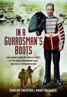 In a Guardsman's Boots: A Boy Soldier's Adventures from the Streets of 1920s Dublin to Buckingham Palace, WWII and the Egyptian Revolution by Paddy Rochford, Caroline Rochford (Hardback, 2016)