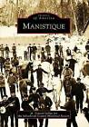 Manistique by M Vonciel LeDuc, Schoolcraft County Historical Society (Paperback / softback, 2009)