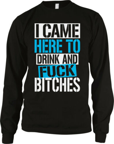 I Came Here To Drink And F*** B**** Funny Sayings Long Sleeve Thermal