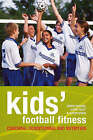 Kids' Football Fitness: Coaching, Conditioning and Nutrition by Alison Byard, Steve Foley, Simon Thadani (Paperback, 2008)