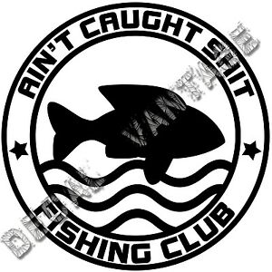 Ain-039-t-Caught-Sh-t-Fishing-Club-Vinyl-Sticker-Decal-Boat-Choose-Size-Color