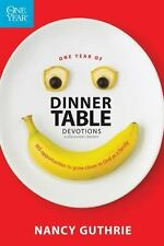 One Year of Dinner Table Devotions and Discussion Starters : 365 Opportunities to Grow Closer to God As a Family by Nancy Guthrie (2008, Paperback)