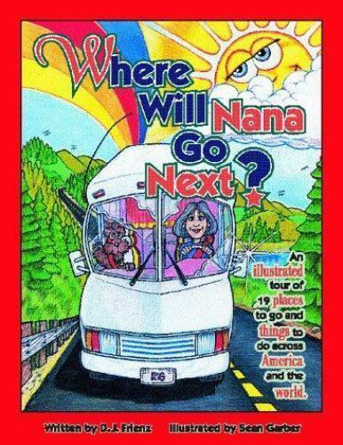 Where Will Nana Go Next : An Illustrated Tour of 19 Places to Go and Things...